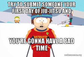 south-park-ski-instructor-meme-try-to-submit-someone-your-first-day-of-rolling-and-you're-gonna-have-a-bad-time